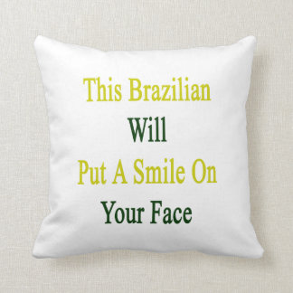 This Brazilian Will Put A Smile On Your Face Cushion