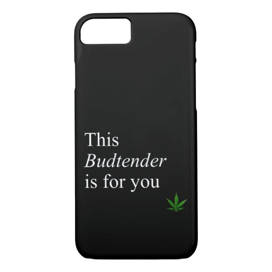 This Budtender is For You iPhone 7 Case