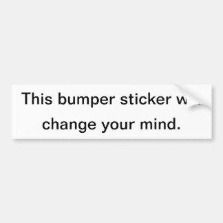 This bumper sticker will, change your mind.