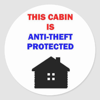 This Cabin is Anti Theft Protected Round Sticker