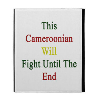 This Cameroonian Will Fight Until The End iPad Folio Cover