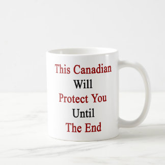 This Canadian Will Protect You Until The End Mugs