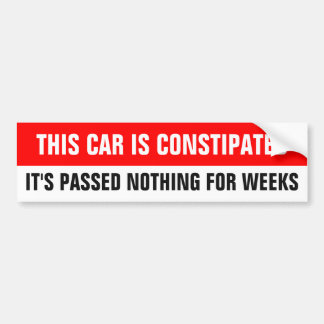 This car is constipated it's passed nothing for bumper sticker