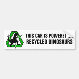 This car is powered by recycled dinosaurs bumper stickers