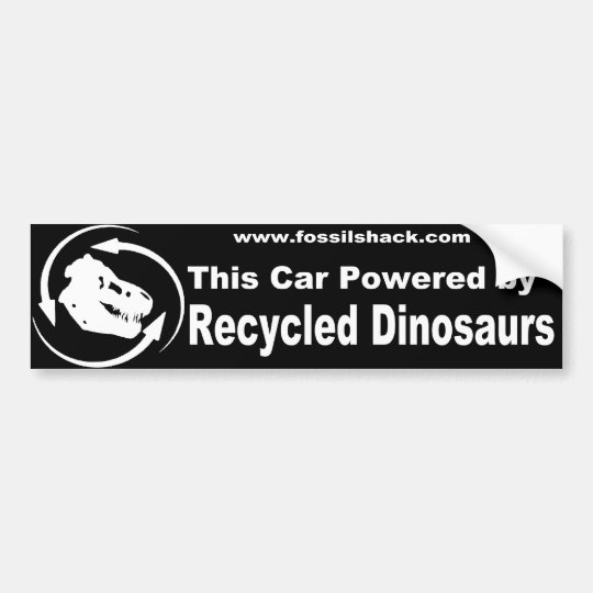 this car powered by recycled dinosaurs bumperstick bumper