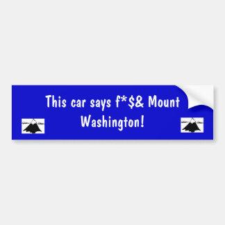 This car says f*$ Mt Washington Bumper Sticker