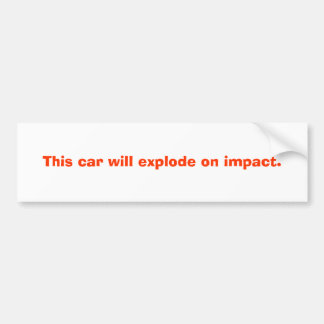 This car will explode on impact. bumper sticker