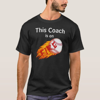 This COACH is on FIRE Funny Baseball T Shirts