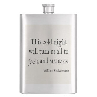 This Cold Night Fools and Madmen Shakespeare Quote Hip Flask