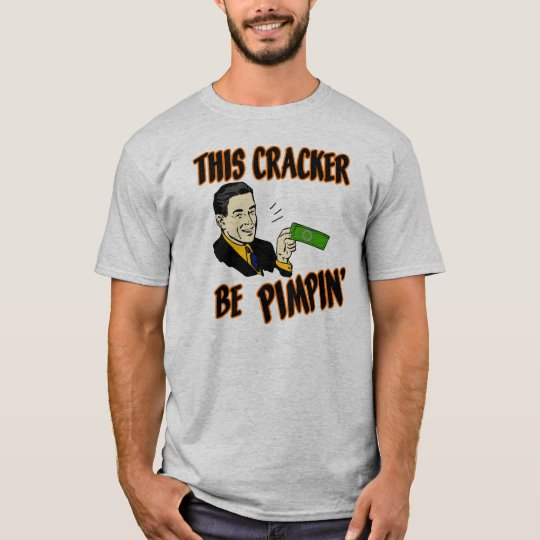 This Cracker Be Pimpin' T-Shirt
