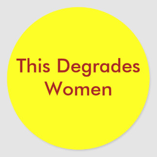 This Degrades Women Round Sticker