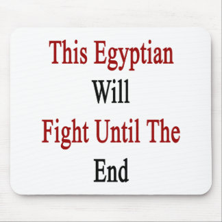 This Egyptian Will Fight Until The End Mousepad