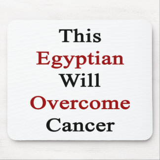 This Egyptian Will Overcome Cancer Mouse Pads