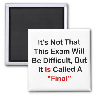 "This Exam Is ""Final"" Square Magnet"