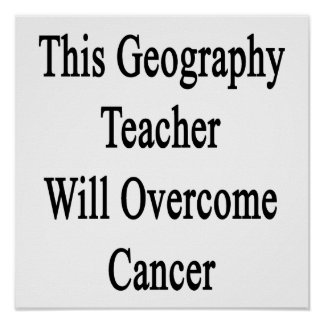 This Geography Teacher Will Overcome Cancer Print
