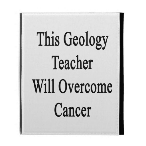 This Geology Teacher Will Overcome Cancer iPad Cases