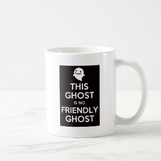This Ghost Is No Friendly Ghost Coffee Mug