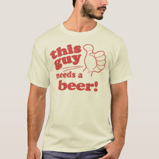 This Girl / Guy Needs a Beer T-Shirt