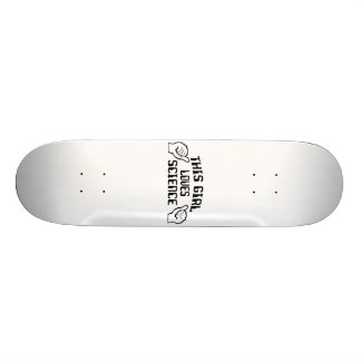 This Girl Love Science Skateboard