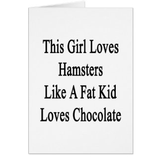This Girl Loves Hamsters Like A Fat Kid Loves Choc Note Card