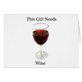 This girl needs wine greeting card