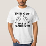 This Guy Has a Hangover T-shirts