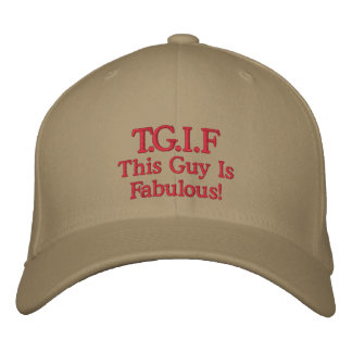 """This guy is fabulous """"TGIF"""" Embroidered Hats"""