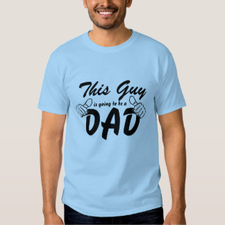 This Guy is Going to Be a Dad Tee Shirts