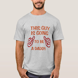 this guy is going to be daddy  funny baby dad tee