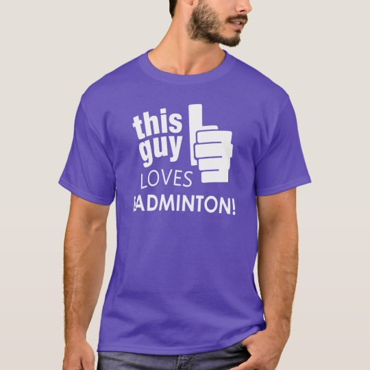 This Guy Loves Badminton! T-Shirt