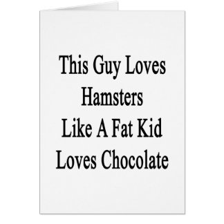This Guy Loves Hamsters Like A Fat Kid Loves Choco Note Card