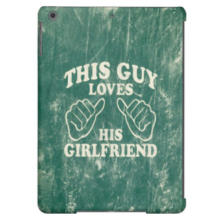 This Guy Loves His Girlfriend Ipad Air Cases 4 Him