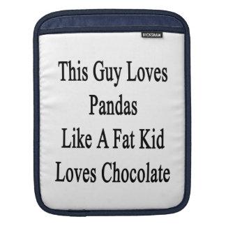 This Guy Loves Pandas Like A Fat Kid Loves Chocola iPad Sleeves