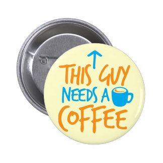 This Guy Needs a COFFEE! 6 Cm Round Badge
