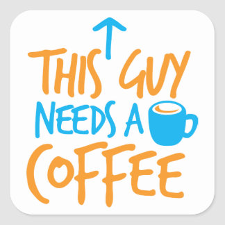 This Guy Needs a COFFEE! Square Sticker