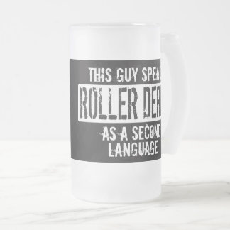 This guy speaks Roller Derby Frosted Glass Beer Mug