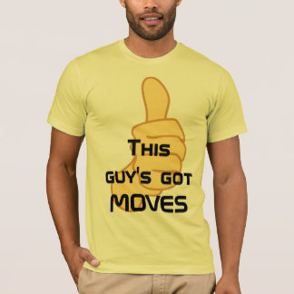 This guy's got MOVES T-Shirt