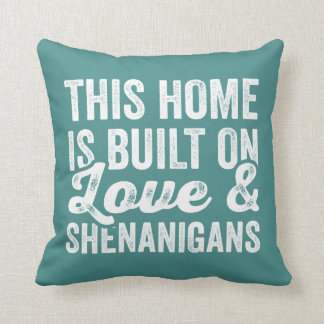 This Home Is Built On Love and Shenanigans Cushion