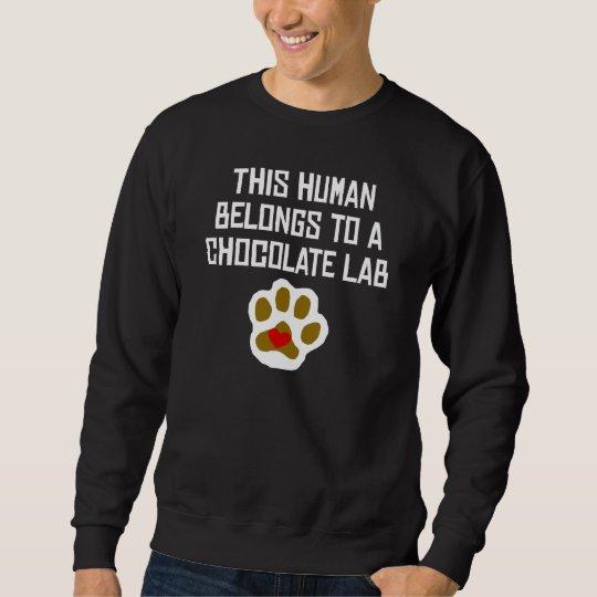 This Human Belongs To A Chocolate Lab Sweatshirt