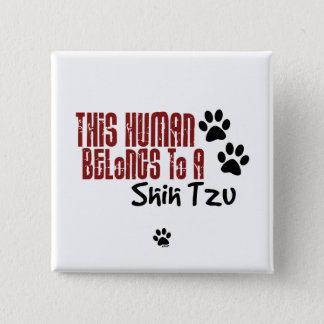 This Human Belongs to a Shih Tzu 15 Cm Square Badge