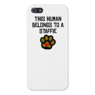 This Human Belongs To A Staffie Case For iPhone 5