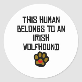This Human Belongs To An Irish Wolfhound Round Sticker