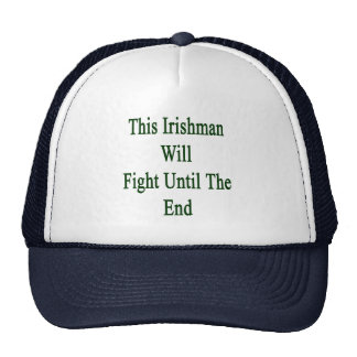 This Irishman Will Fight Until The End Cap