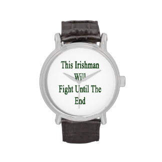 This Irishman Will Fight Until The End Wrist Watches