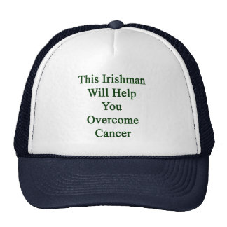 This Irishman Will Help You Overcome Cancer Cap