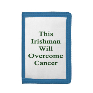 This Irishman Will Overcome Cancer Trifold Wallets