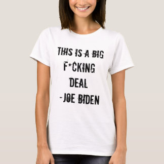 THIS IS A BIG F*CKING DEAL -Joe Biden T-Shirt