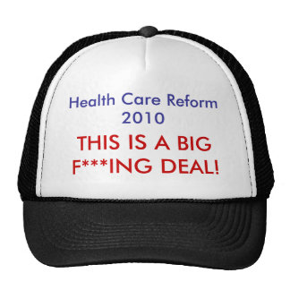THIS IS A BIG F***ING DEAL!, Health Care Reform... Trucker Hats