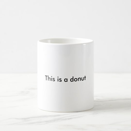 This is a doughnut. Topologically speaking. Coffee Mug