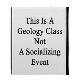 This Is A Geology Class Not A Socializing Event iPad Folio Cover